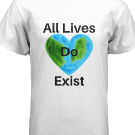 All Lives Do Exist (T-Shirts)